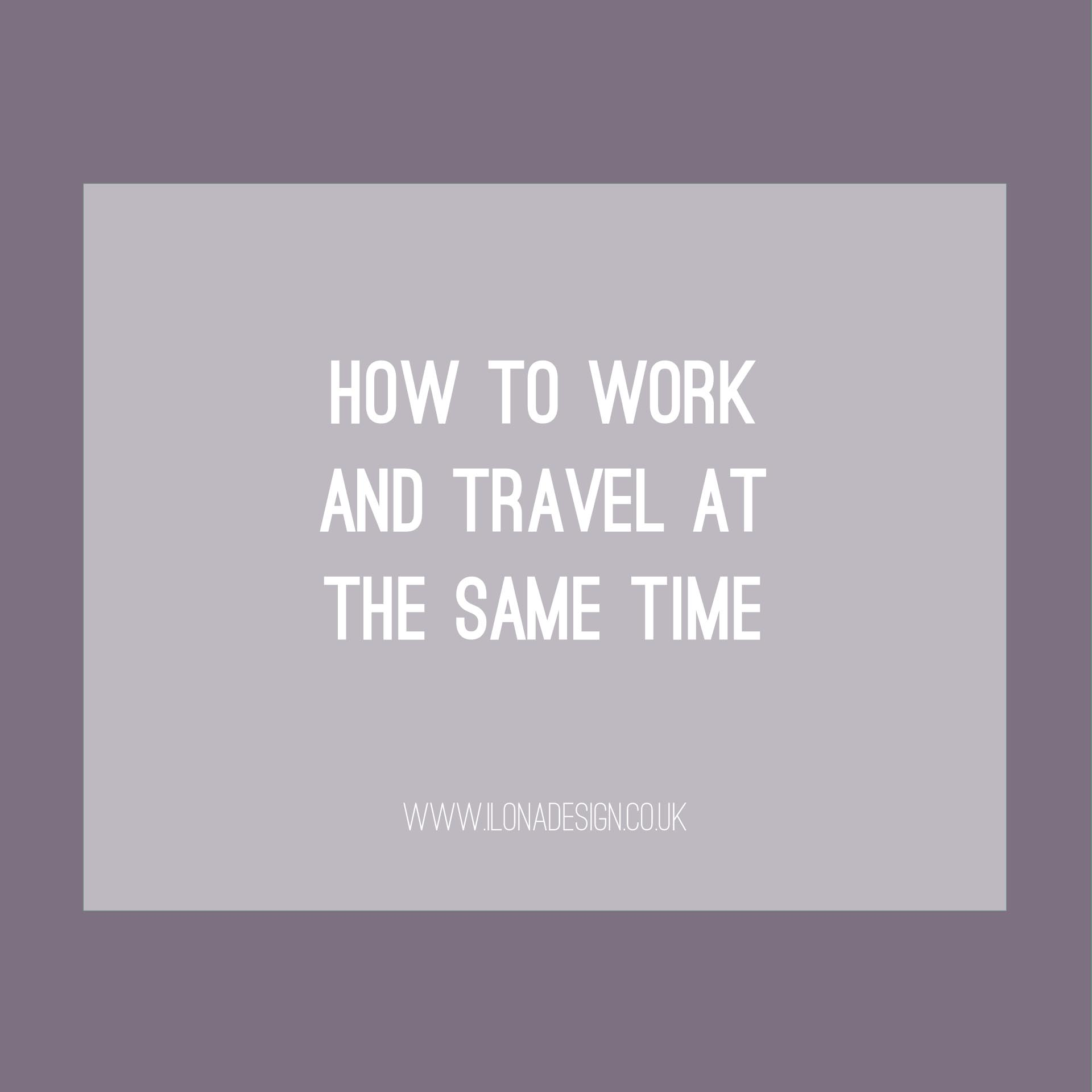 How to work and travel at the same time